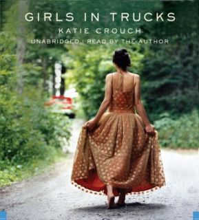 Girls in Trucks by Katie Crouch 2008, CD, Unabridged