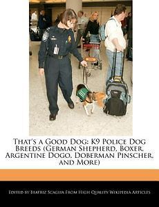 Thats a Good Dog K9 Police Dog Breeds (German Shepherd, Boxer